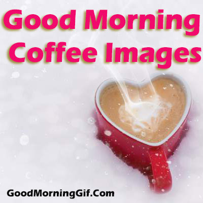 Good Morning Coffee Images with Quotes for Whatsapp in 2019
