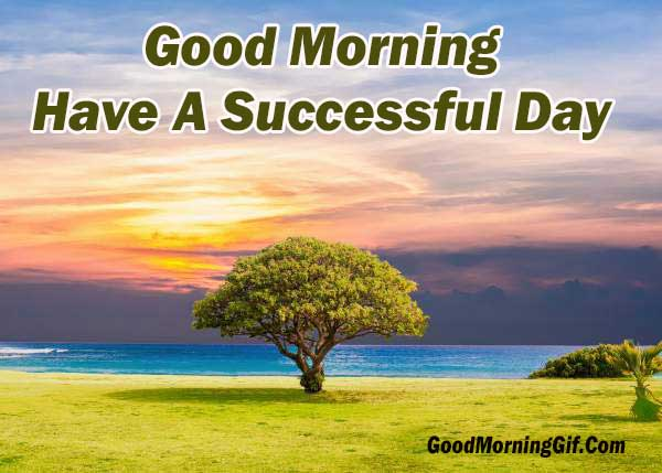 Good Morning have a Successful Day